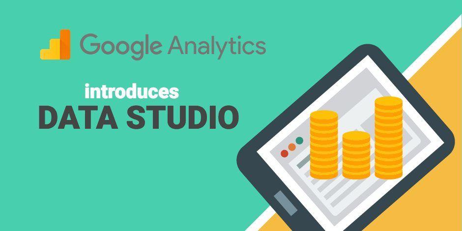 Google Analytics Introduces Data Studio – Beautiful Reports for Digital Marketers